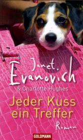 Evanovich, Janet; Hughes, Charlotte: Jeder Kuss ein Treffer